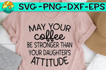 May Your Coffee Be Stronger Than Your Daughters Attitude – SVG – DXF – EPS – PNG