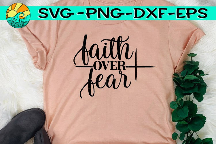 Faith Over Fear Cross Svg Png Dxf Eps On The Beach Boutique