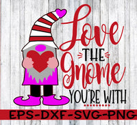 Love The Gnome You're With - SVG