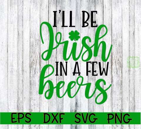 I'll Be Irish In A Few Beers SVG