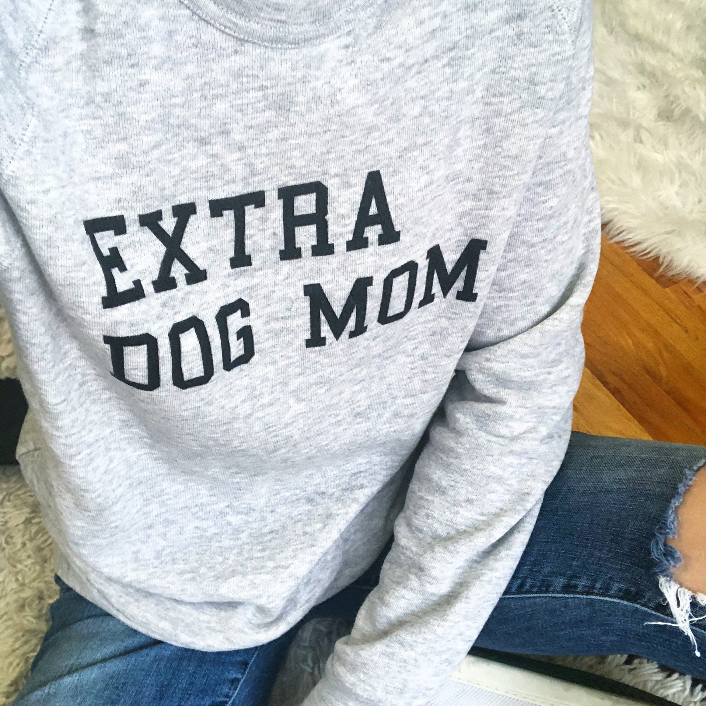 Extra Dog Mom sweatshirt