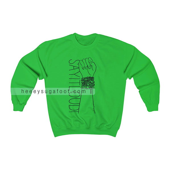 SAY IT LOUD! Sweatshirt