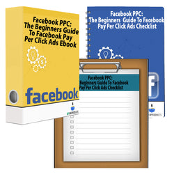 Facebook PPC: The Beginners Guide To Facebook Pay Per Click Ads Bundle (Workbook, Checklist, Ebook)
