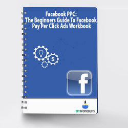 Facebook PPC: The Beginners Guide To Facebook Pay Per Click Ads Workbook
