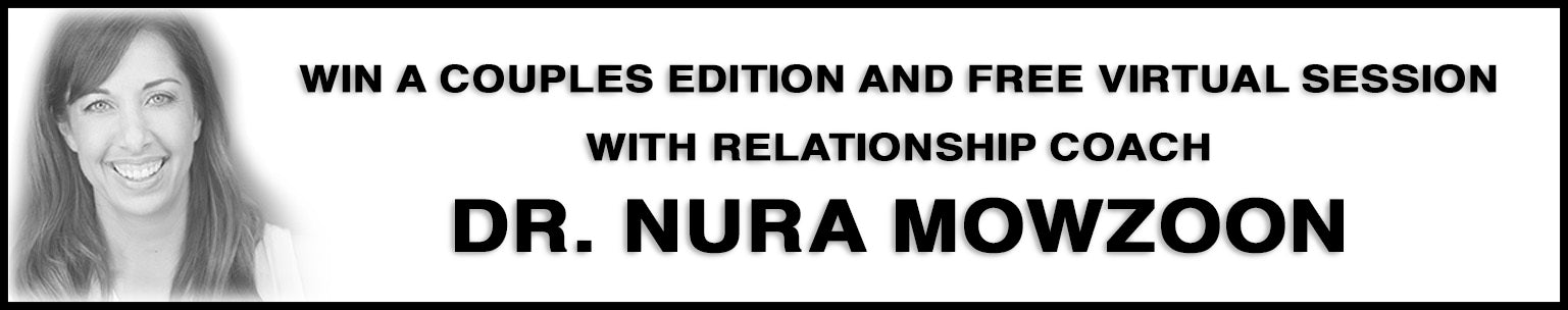 Win a couples edition and a free virtual session with relationship coach Dr. Nura Mowzoon