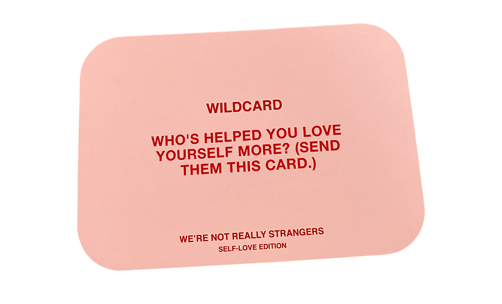 """We're Not Really Strangers Self-Love Edition Card """"Who's helped you love yourself more? (send them this card)"""""""
