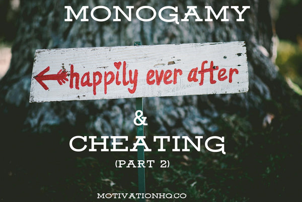 You Don't Understand Monogamy (Part 2)