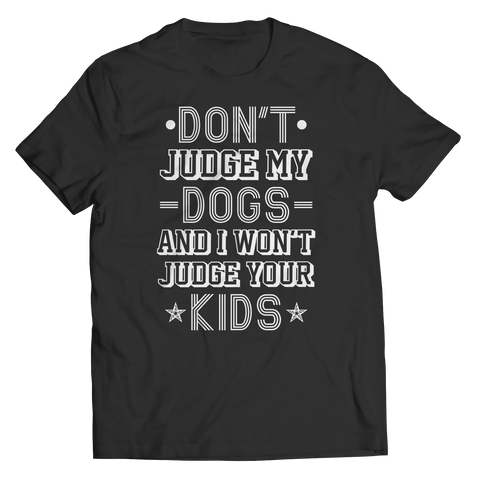 Don't Judge My Dogs And I Won't Judge Your Kids Tshirt