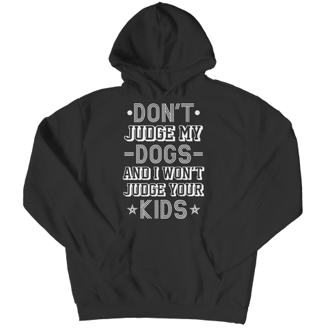 Don't Judge My Dogs And I Won't Judge Your Kids Hoodie