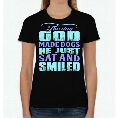 The Day God Made Dogs He Just Sat and Smiled Tshirt
