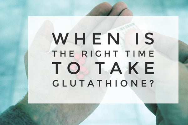 When is the best time to take Glutathione?