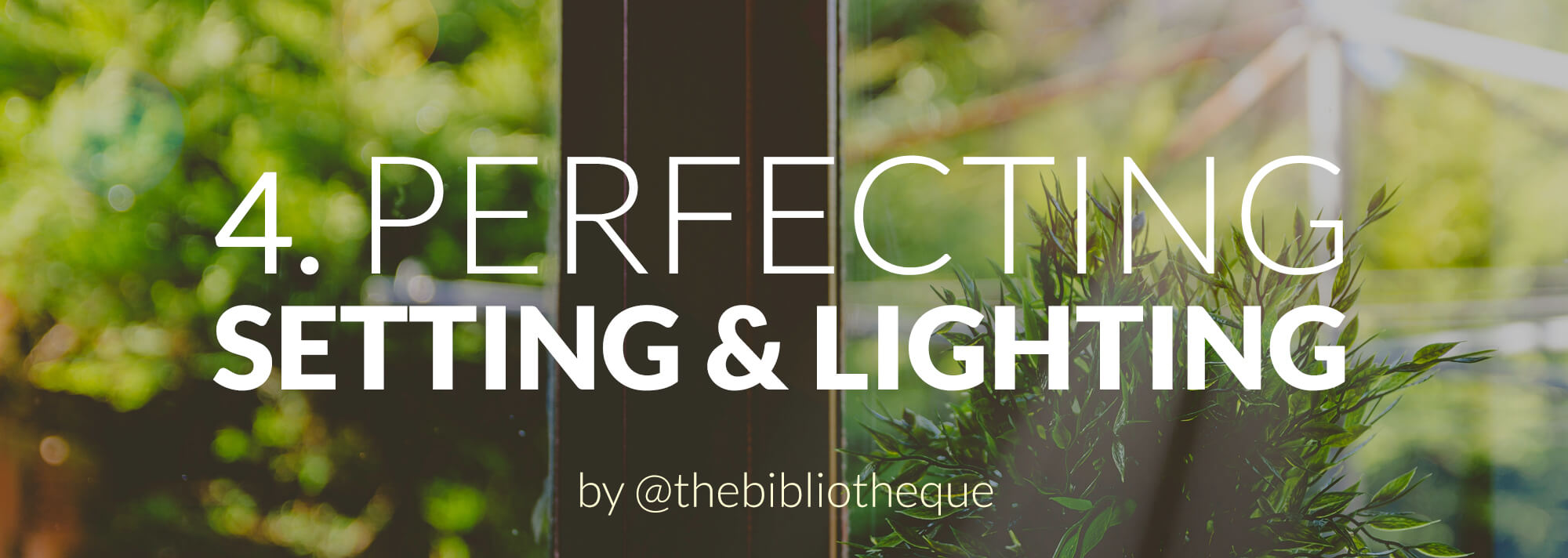 header image - perfecting setting & lighting