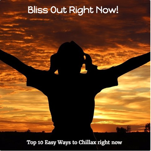 BLISS OUT RIGHT NOW!  10 Things You Can Do To Get Your Bliss On