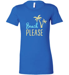 Beach PLEASE! Bella Ladies Favorite Tee