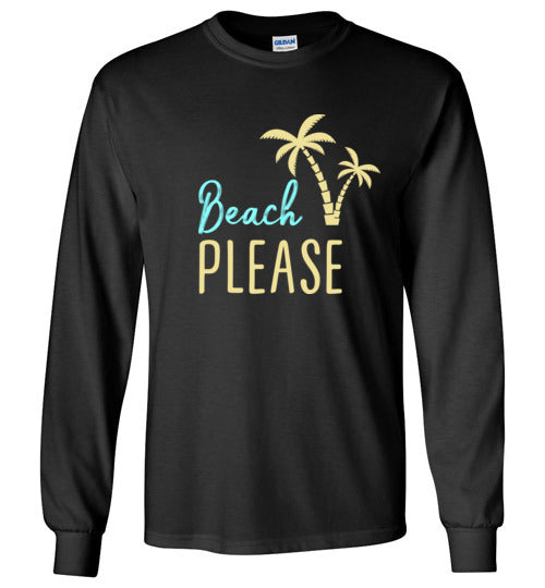 Beach PLEASE! Gildan Long Sleeve T-Shirt