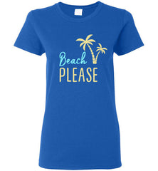 Beach PLEASE! Gildan Ladies Short-Sleeve