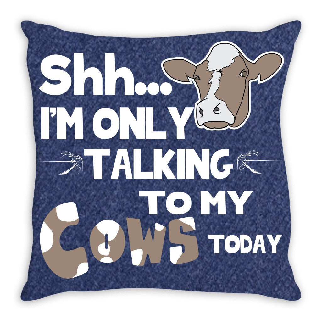 Only Talking To My Cows Today Pillow