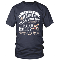 Is That Heifer Still Looking Over Here navy t shirt