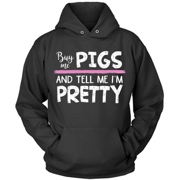 Buy Me Pigs and Tell Me I'm Pretty Hoodie
