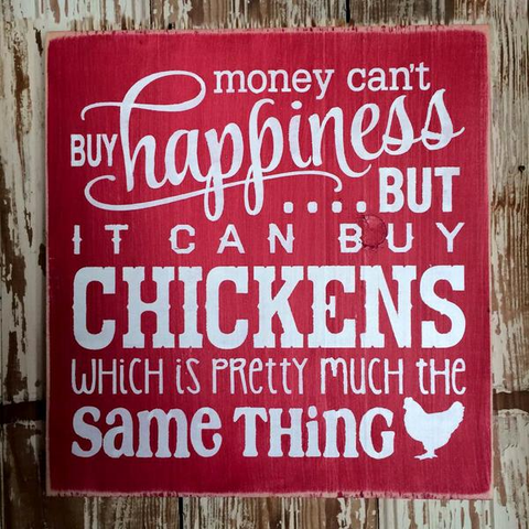 Money Can't Buy Happiness But It Can Buy Chickens Wood Sign