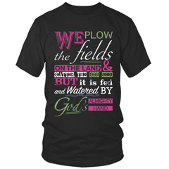 We Plow The Fields black t shirt