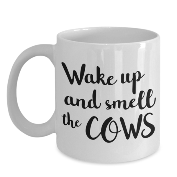 Wake Up And Smell The Cows Coffee Mug