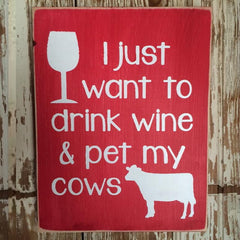I Just Want To Drink Wine and Pet My Cows Wood Sign