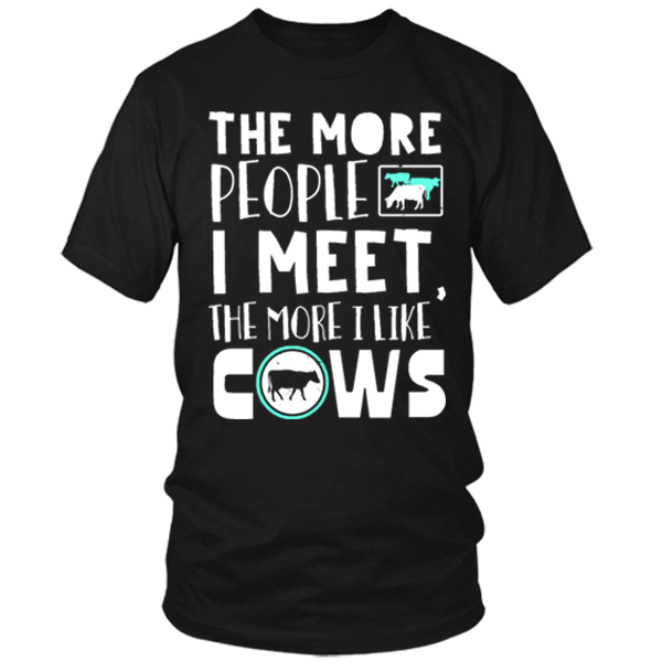 The More People I Meet, The More I Like My Cows black T Shirt