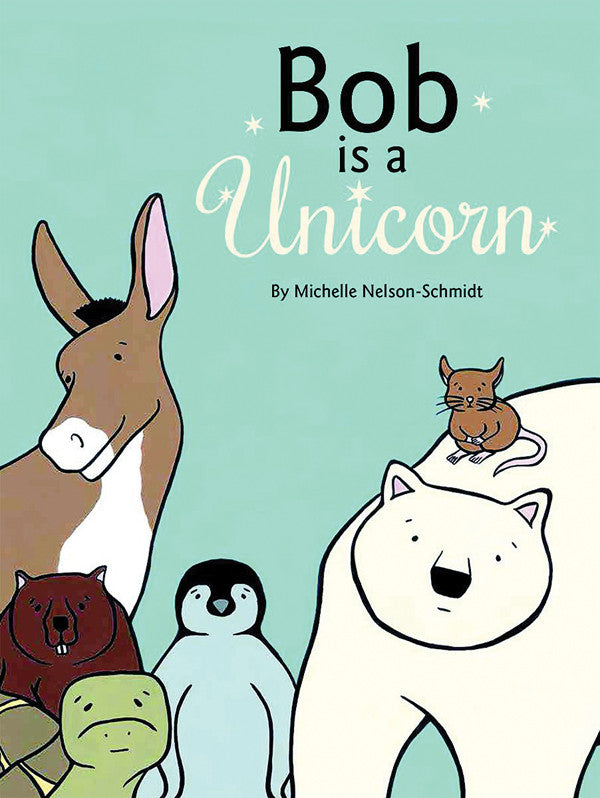 Bob is a Unicorn by Michelle Nelson-Schmidt