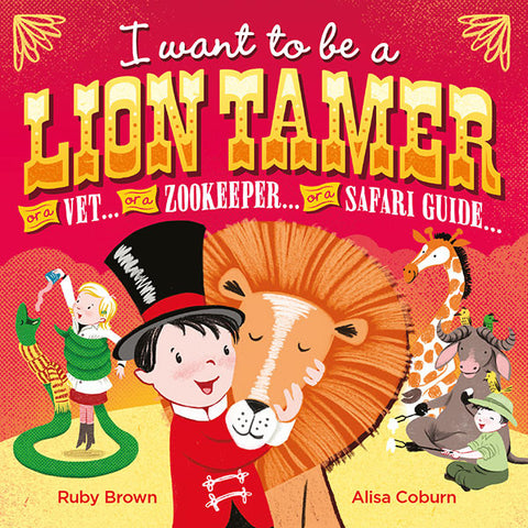 I Want to Be a Lion Tamer by Ruby Brown, Illustrated by Alisa Coburn