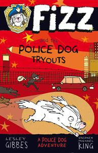 Fizz and the Police Dog Tryouts (Book 1) by Lesley Gibbes