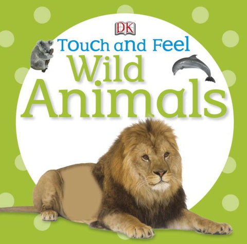 Touch and Feel Wild Animals by Dorling Kindersley, Inc.