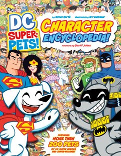 DC Super-Pets Character Encyclopedia by Steve Korte Illustrated by Art Baltazar