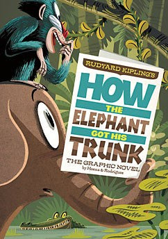 How the Elephant Got His Trunk: The Graphic Novel by Rudyard Kipling Illustrated by Pedro Rodriguez