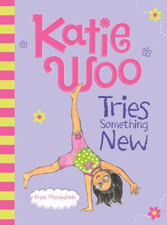 Katie Woo Tries Something New by Fran Manushkin Illustrated by Tammie Lyon