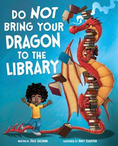 Do Not Bring Your Dragon to the Library by Julie Gassman Illustrated by Andy Elkerton