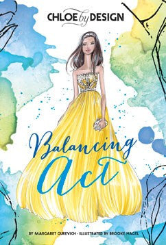 Chloe by Design: Balancing Act: Volume 2 by Margaret Gurevich Illustrated by Brooke Hagel