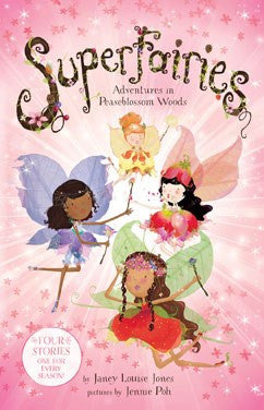 Superfairies: Adventures in Peaseblossom Woods by Janey Louise Jones Illustrated by Jennie Poh