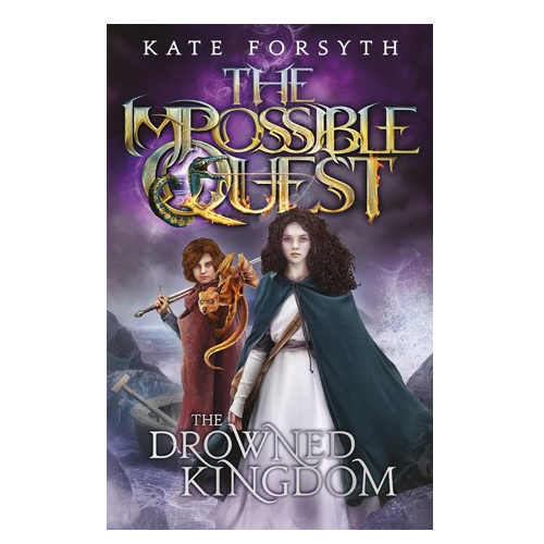 The Impossible Quest: The Drowned Kingdom (Book Four) by Kate Forsyth