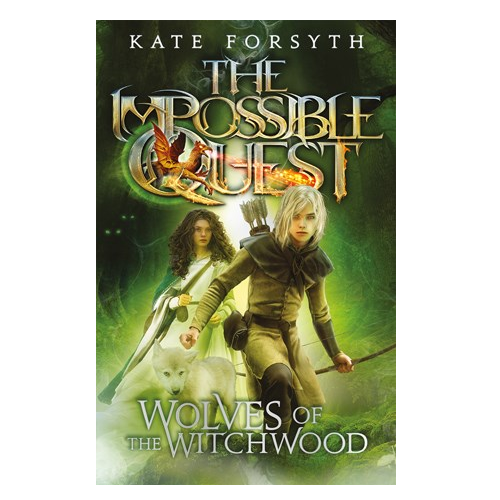 The Impossible Quest: Wolves of the Witchwood (Book Two) by Kate Forsyth