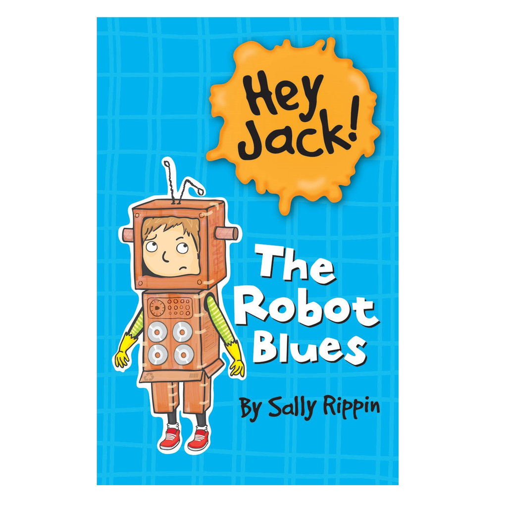 Hey Jack! The Robot Blues by Sally Rippin