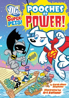 Pooches of Power! by Sarah Stephens Illustrated by Art Baltazar