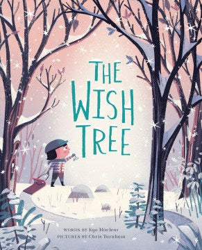 The Wish Tree by Turnham, Chris/ Maclear, Kyo