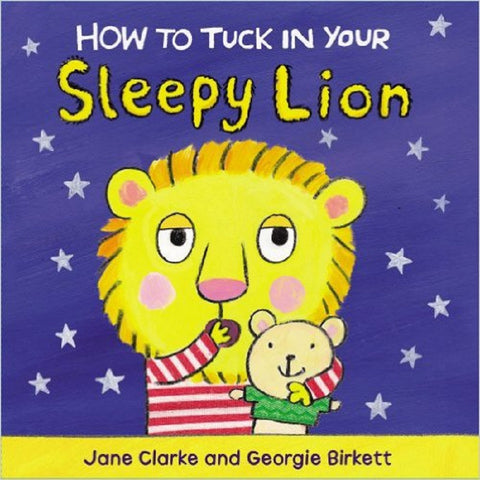 How To Tuck In Your Sleepy Lion by Jane Clarke and Georgie Birkett