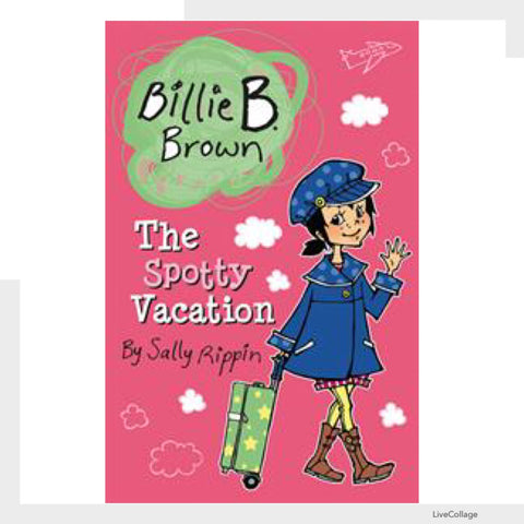 Billie B. Brown: The Spotty Vacation by Sally Rippin