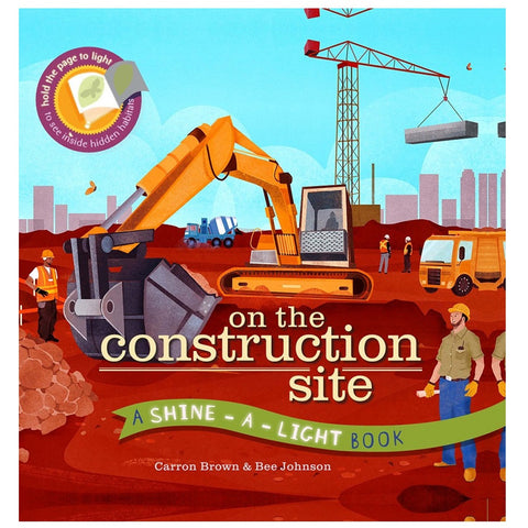 On the Construction Site: A Shine-a-light Book by Carron Brown, Bee Johnson