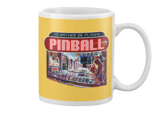 I'd Rather Be Playing Pinball - Mug