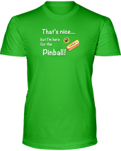 That's Nice... But I'm Here for the Pinball! - T-Shirt