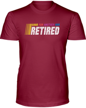 Good For Another 60K Retired - T-Shirt