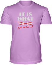 It Is What It Is / You Make It - T-Shirt